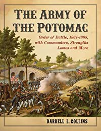 The Army of the Potomac: Order of Battle, 1861-1865, with Commanders, Strengths, Losses and More