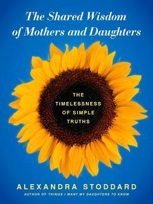 The Shared Wisdom of Mothers an - Alexandra Stoddard