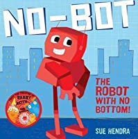No-Bot: The Robot with No Bottom. by Sue Hendra