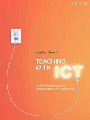 Teaching with ICT: Digital Pedagogies for Collaboration and Creativity