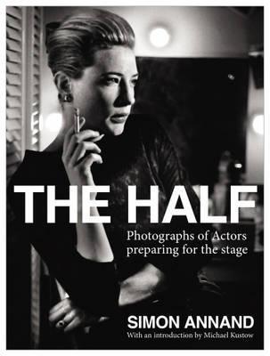 The Half: Photographs Of Actors Preparing For The Stage