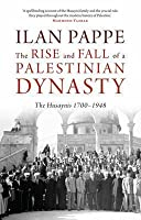 The Rise and Fall of a Palestinian Dynasty: The Husaynis 1700-1948