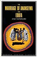 The Marriage of Anansewa; Edufa: Two Plays