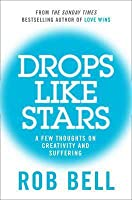 Drops Like Stars: A Few Thoughts on Creativity and Suffering. Rob Bell