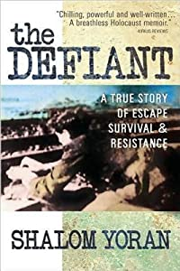 The Defiant: A True Story of Escape, Survival & Resistance