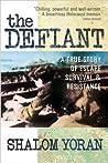 The Defiant: A True Story of Escape, Survival & Resistance