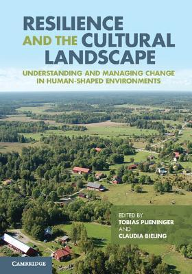 Resilience and the Cultural Landscape: Understanding and Managing Change in Human-Shaped Environments