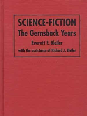 Science-Fiction: The Gernsback Years : A Complete Coverage of the Genre Magazines Amazing, Astounding, Wonder, and Others from 1926 Through 1936