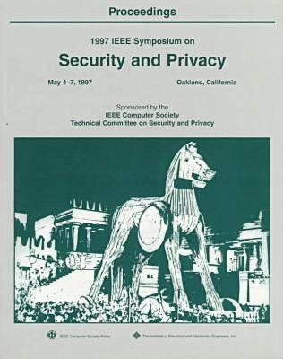 1997 Ieee Symposium On Security And Privacy: May 4 7, 1997, Oakland, California
