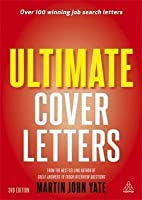 Ultimate Cover Letters: The Definitive Guide to Job Search Letters and Follow-Up Strategies. Martin Yate