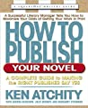How to Publish Your Novel by Kenneth Atchity