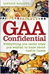 Gaa Confidential: Everything You Never Knew You Wanted To Know About Gaelic Games