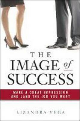The Image of Success: Make a Great Impression and Land the Job You Want