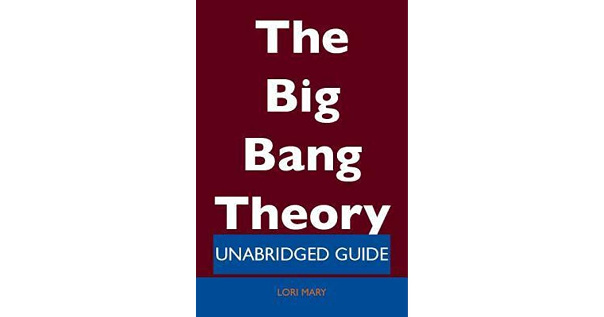 The Big Bang Theory - Unabridged Guide by Lori Mary