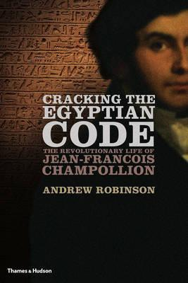 Cracking the Egyptian Code: The Revolutionary Life of Jean-Fran�ois Champollion