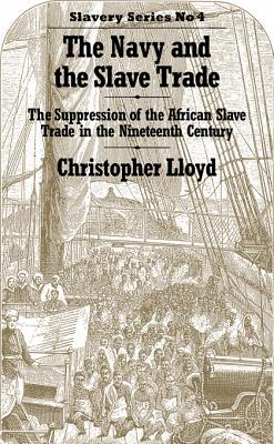 The Navy and the Slave Trade: The Suppression of the African Slave Trade in the Nineteenth Century