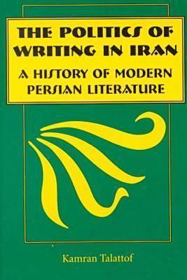 The Politics of Writing in Iran: A History of Modern Persian Literature