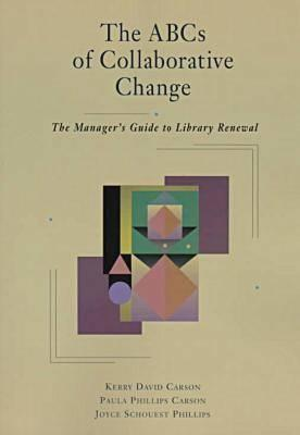 The ABCs of collaborative change: the managers guide to library renewal