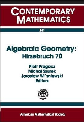 Algebraic Geometry, Hirzebruch 70: Proceedings of an Algebraic Geometry Conference in Honor of F. Hirzebruch's 70th Birthday, May 11-16, 1998, Stefan Banach International Mathematical Center Warsaw, Poland