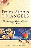 From Atoms to Angles: The Spiritual Forces Shaping Your Life