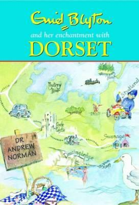 Enid Blyton and Her Enchantment with Dorset by Andrew Norman