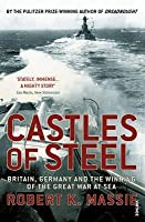 Castles of Steel: Britain, Germany & the Winning of the Great War at Sea