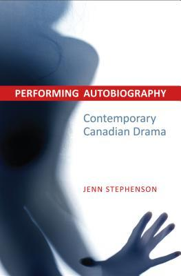 Performing Autobiography: Contemporary Canadian Drama
