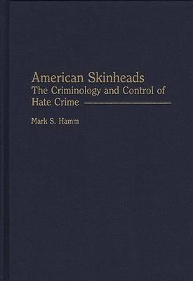 American Skinheads: The Criminology and Control of Hate Crime