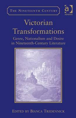 Victorian Transformations: Genre, Nationalism and Desire in Nineteenth-Century Literature
