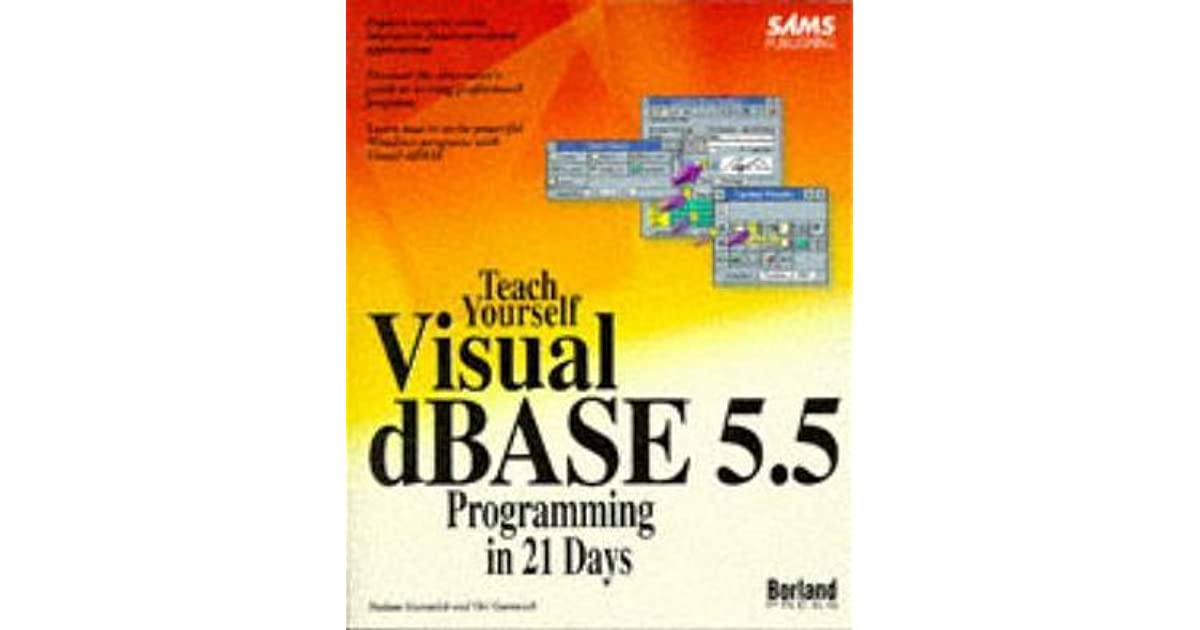 Teach Yourself Visual dBASE 5 5 Programming in 21 Days by