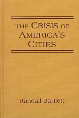 The Crisis of Americas Cities: Solutions for the Future, Lessons from the Past