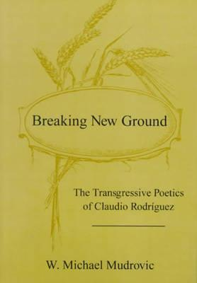 Breaking new ground - The transgressive poetics of Claudio Rodríguez