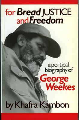 For Bread, Justice, and Freedom: A Political Biography of George Weekes