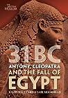 31 BC: Antony, Cleopatra and the Fall of Egypt. by David Stuttard, Sam Moorhead