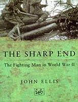 The Sharp End: Fighting Man in World War II