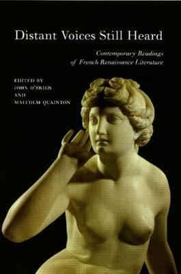 Distant Voices Still Heard  Contemporary Readings of French Renaissance Literature (2000, Liverpool University Press)