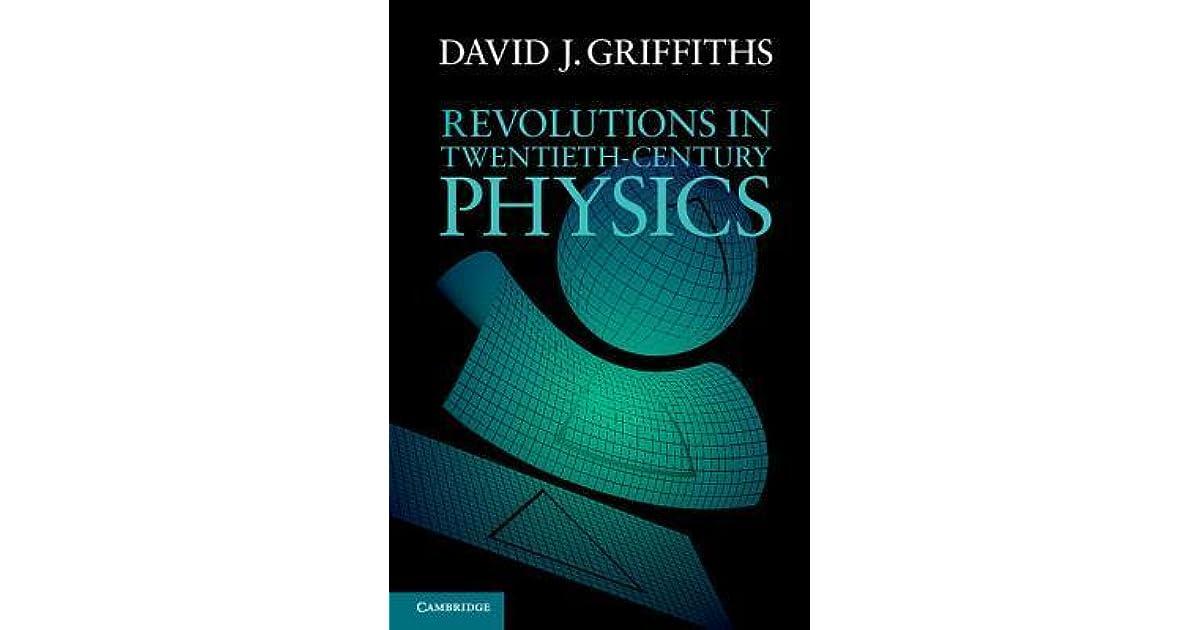 Revolutions in twentieth century physics by david j griffiths fandeluxe Gallery