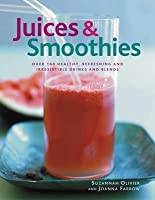 Juices & Smoothies: Over 160 Healthy, Refreshing and Irresistible Drinks and Blends