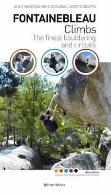 Fontainebleau Climbs: The Finest Bouldering and Circuits. Jo & Francoise Montchausse and Jacky Godoffe