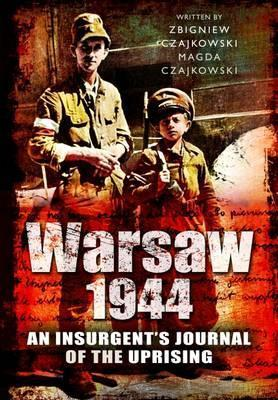 Warsaw 1944  An Insurgent's Journal of the Uprising