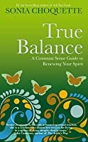 True Balance: A Commonsense Guide to Renewing Your Spirit
