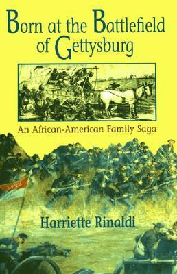 Born at the Battlefield of Gettysburg: An African American Family Saga Harriette C. Rinaldi