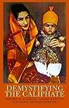 Demystifying the Caliphate. Edited by Madawi Al-Rasheed, Carool Kersten & Marat Shterin