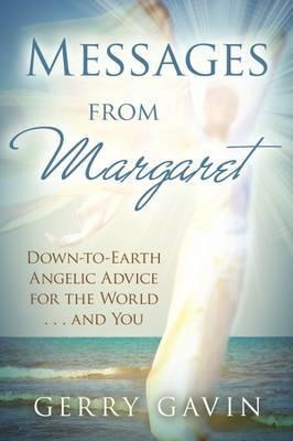 Messages From Margaret  Down-to-Earth Angelic Advice for the World.