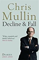 Decline and Fall: Diaries, 2005-2010