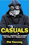 Casuals: Football, Fighting & Fashion: The Story of a Terrace Cult