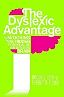 The Dyslexic Advantage: Unlocking the Hidden Potential of the Dyslexic Brain. Brock L. Eide and Fernette F. Eide