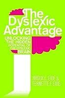 The Dyslexic Advantage: Unlocking the Hidden Potential of the Dyslexic Brain. Brock L. Eide and Fernette F. Eide