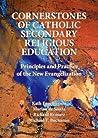 Cornerstones of Catholic Secondary Religious Education: Principles and Practice of the New Evangelisation