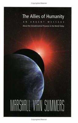 The Allies of Humanity: An Urgent Message about the Extraterrestrial Presence in the World Today